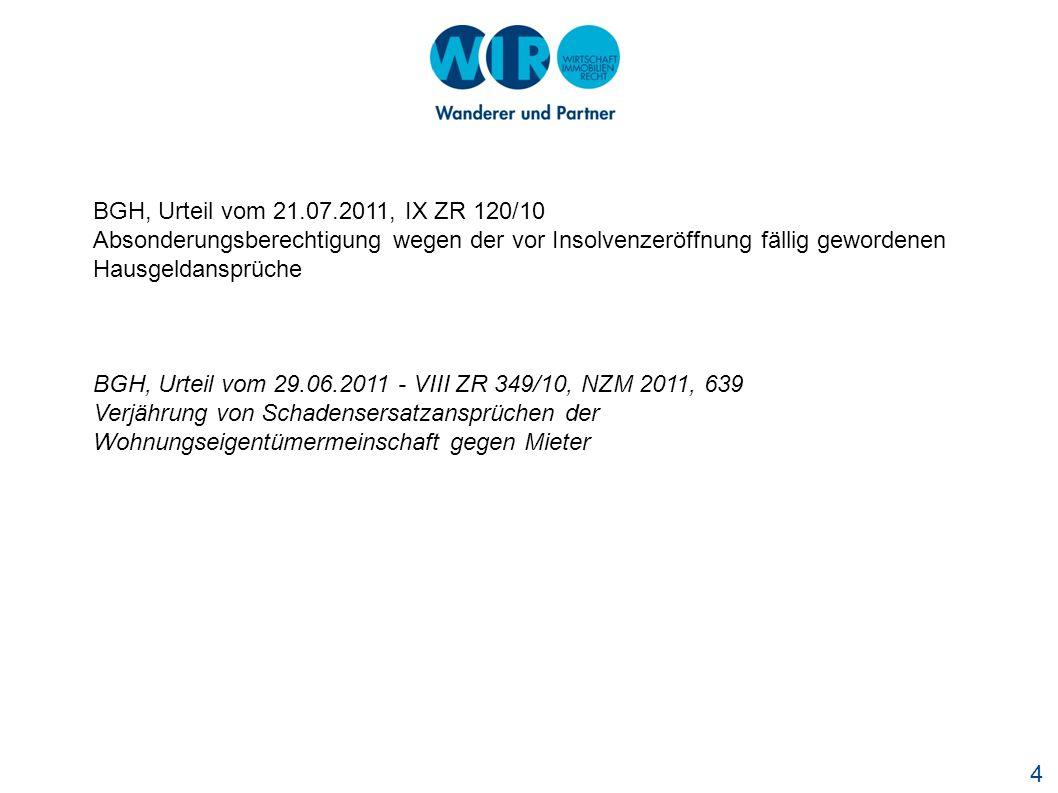 4 BGH, Urteil vom 21.07.2011, IX ZR 120/10 Absonderungsberechtigung wegen der vor Insolvenzeröffnung fällig gewordenen Hausgeldansprüche BGH, Urteil v