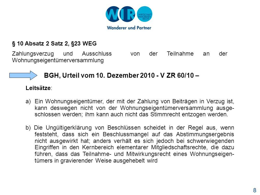 8 § 10 Absatz 2 Satz 2, §23 WEG Zahlungsverzug und Ausschluss von der Teilnahme an der Wohnungseigentümerversammlung BGH, Urteil vom 10. Dezember 2010