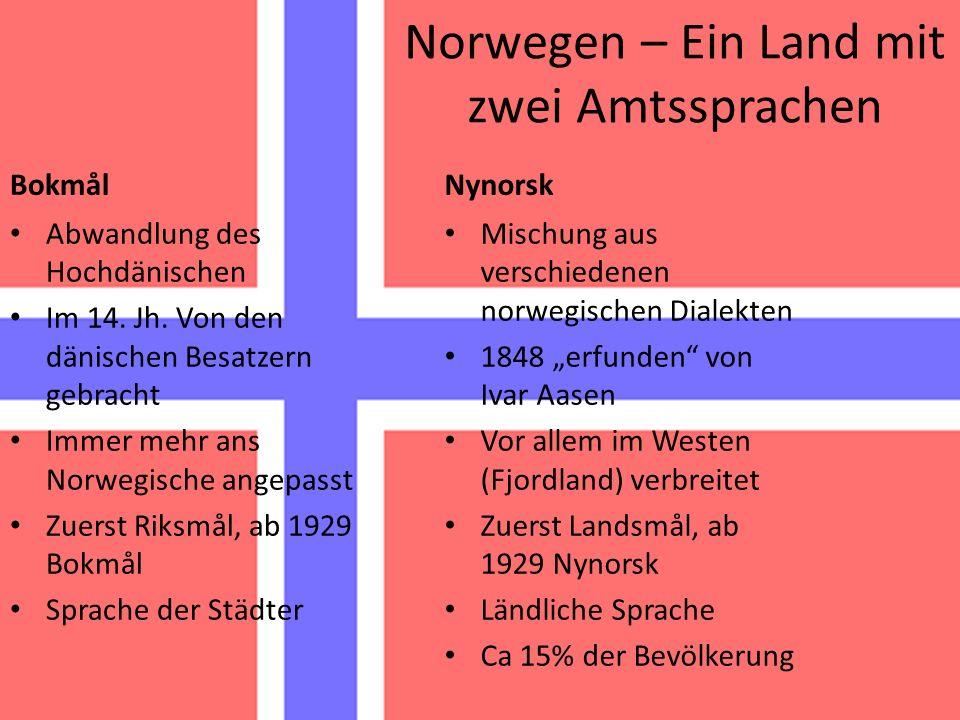 Norwegen – Ein Land mit zwei Amtssprachen Bokmål Abwandlung des Hochdänischen Im 14.