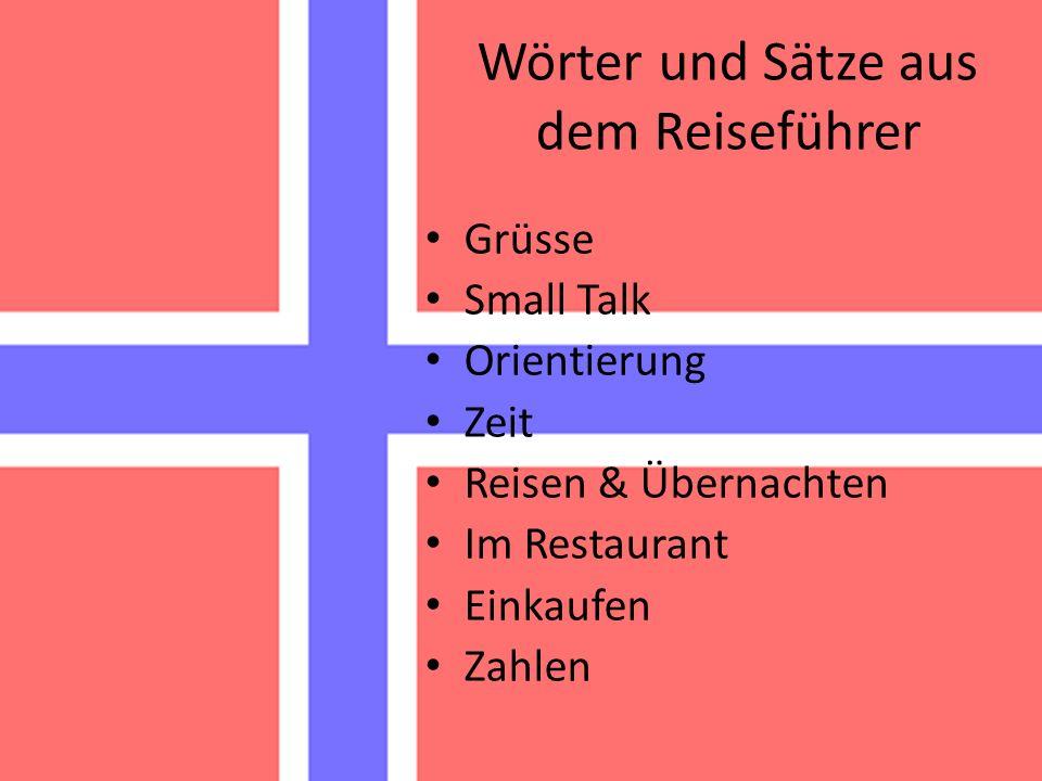 Wörter und Sätze aus dem Reiseführer Grüsse Small Talk Orientierung Zeit Reisen & Übernachten Im Restaurant Einkaufen Zahlen