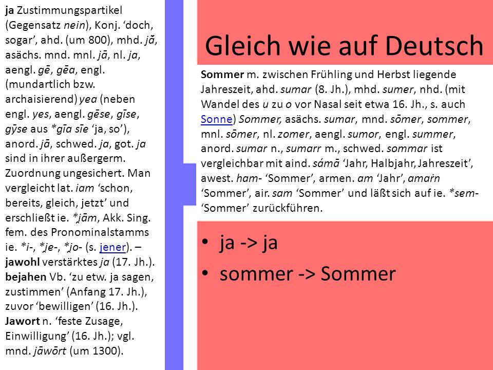 Gleich wie auf Deutsch ja -> ja sommer -> Sommer ja Zustimmungspartikel (Gegensatz nein), Konj.