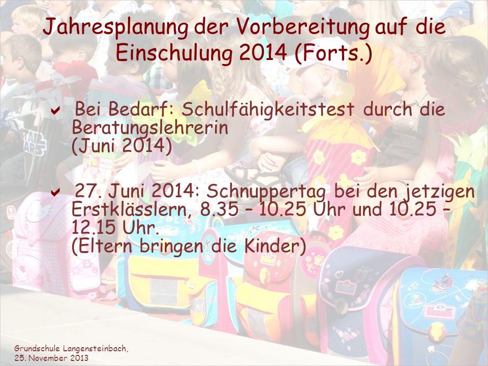Jahresplanung der Vorbereitung auf die Einschulung 2014 (Forts.) Bei Bedarf: Schulfähigkeitstest durch die Beratungslehrerin (Juni 2014) 27. Juni 2014