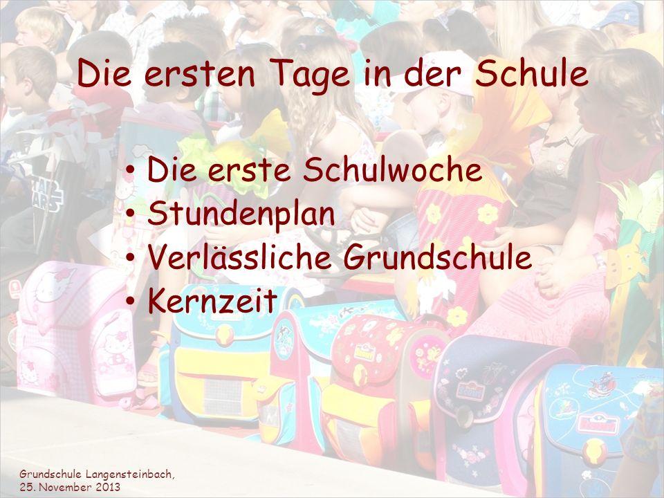 Die ersten Tage in der Schule Die erste Schulwoche Stundenplan Verlässliche Grundschule Kernzeit Grundschule Langensteinbach, 25. November 2013