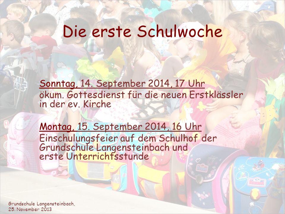 Die erste Schulwoche Sonntag, 14. September 2014, 17 Uhr ökum. Gottesdienst für die neuen Erstklässler in der ev. Kirche Montag, 15. September 2014, 1