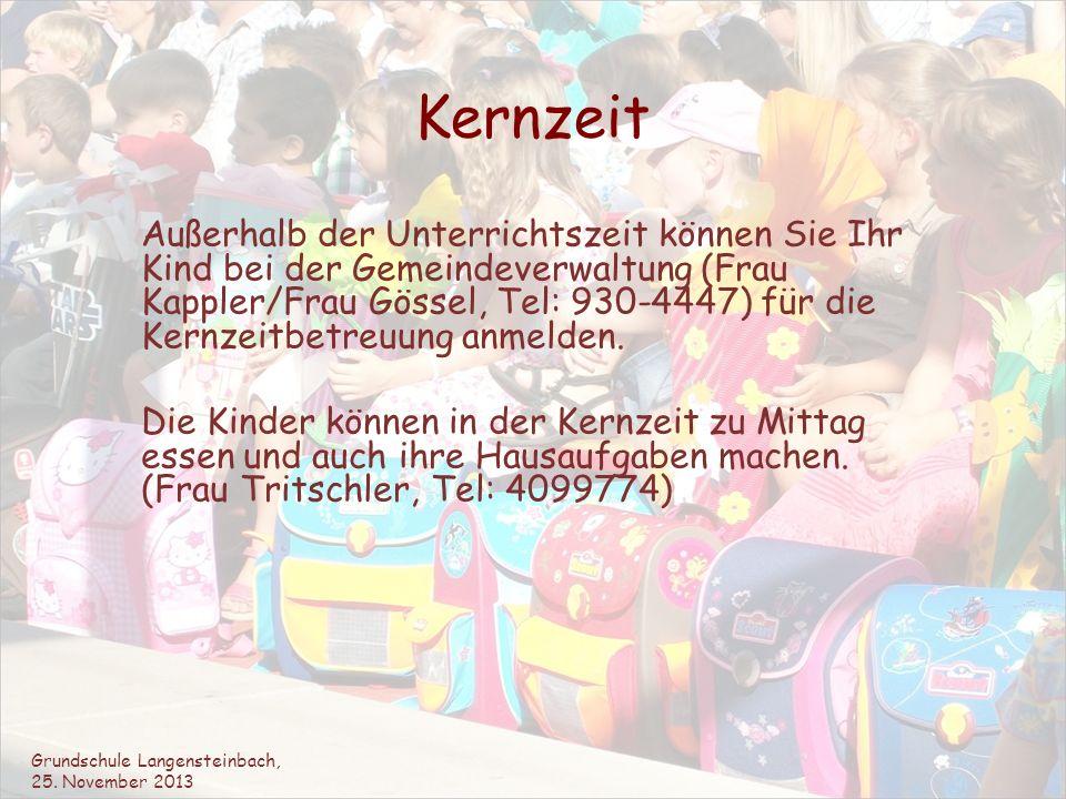 Kernzeit Außerhalb der Unterrichtszeit können Sie Ihr Kind bei der Gemeindeverwaltung (Frau Kappler/Frau Gössel, Tel: 930-4447) für die Kernzeitbetreu