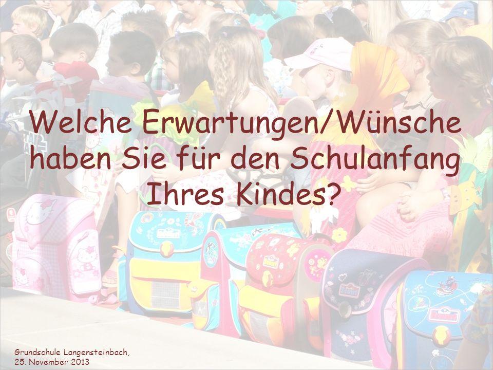 Welche Erwartungen/Wünsche haben Sie für den Schulanfang Ihres Kindes? Grundschule Langensteinbach, 25. November 2013
