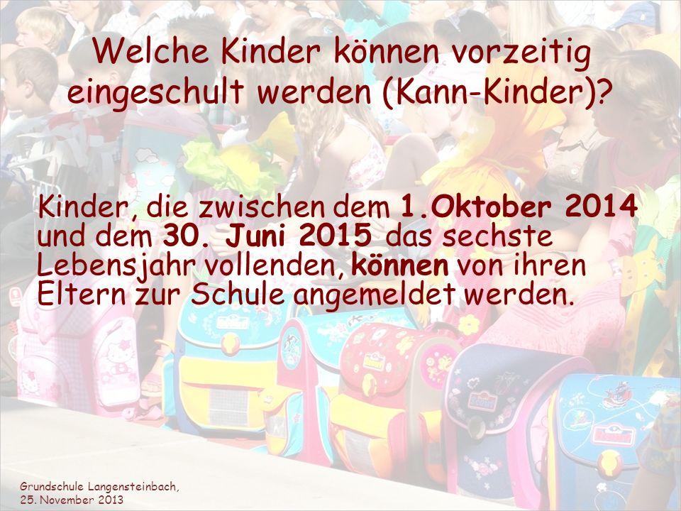 Welche Kinder können vorzeitig eingeschult werden (Kann-Kinder)? Kinder, die zwischen dem 1.Oktober 2014 und dem 30. Juni 2015 das sechste Lebensjahr