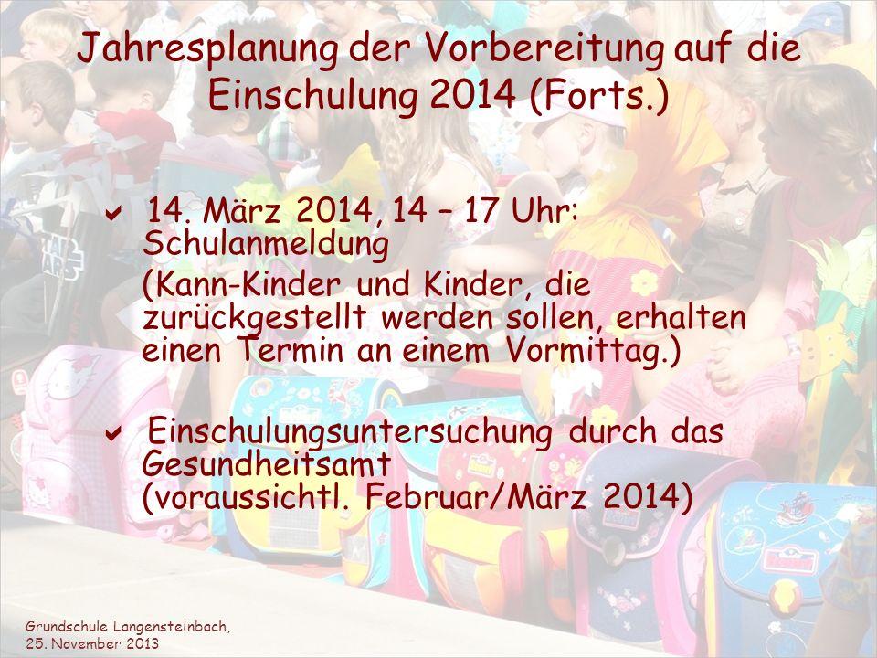Jahresplanung der Vorbereitung auf die Einschulung 2014 (Forts.) 14. März 2014, 14 – 17 Uhr: Schulanmeldung (Kann-Kinder und Kinder, die zurückgestell