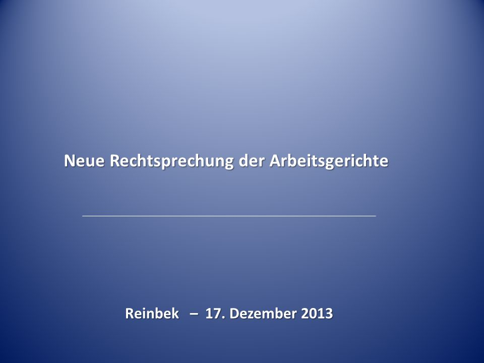 Reinbek – 17. Dezember 2013 Neue Rechtsprechung der Arbeitsgerichte