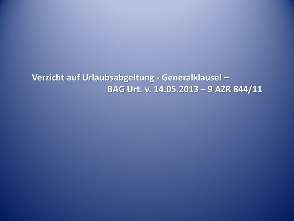 Verzicht auf Urlaubsabgeltung - Generalklausel – BAG Urt. v. 14.05.2013 – 9 AZR 844/11