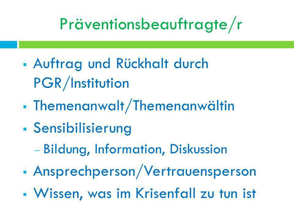 Präventionsbeauftragte/r Auftrag und Rückhalt durch PGR/Institution Themenanwalt/Themenanwältin Sensibilisierung Bildung, Information, Diskussion Ansp