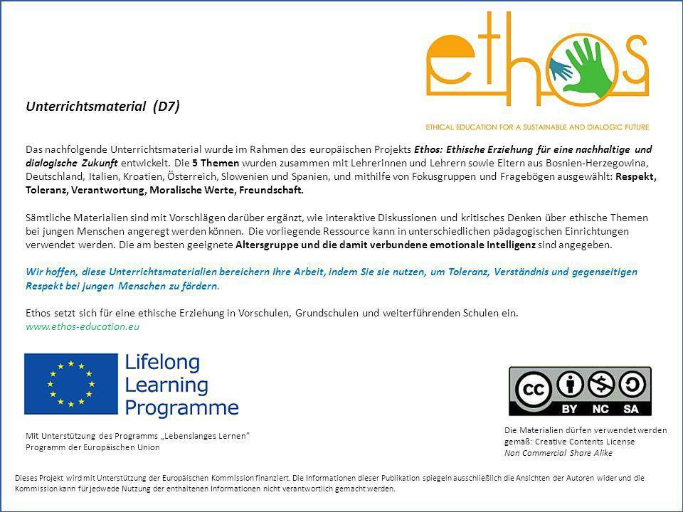 Unterrichtsmaterial (D7) Das nachfolgende Unterrichtsmaterial wurde im Rahmen des europäischen Projekts Ethos: Ethische Erziehung für eine nachhaltige und dialogische Zukunft entwickelt.