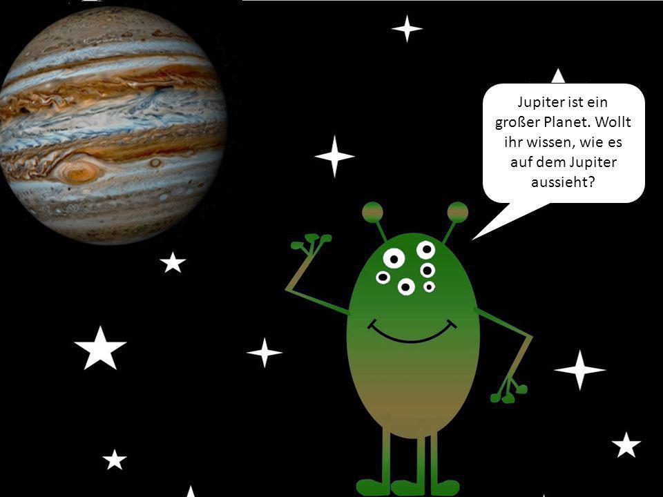Jupiter ist ein großer Planet. Wollt ihr wissen, wie es auf dem Jupiter aussieht?