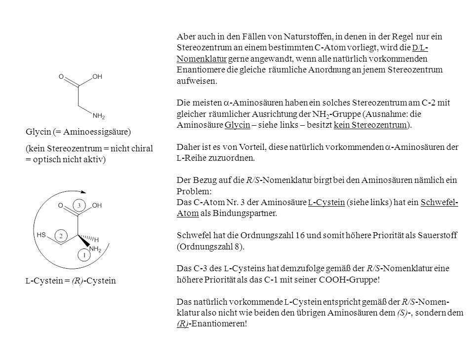 Aber auch in den Fällen von Naturstoffen, in denen in der Regel nur ein Stereozentrum an einem bestimmten C-Atom vorliegt, wird die D/L - Nomenklatur