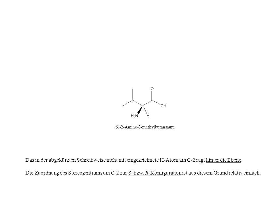 Das in der abgekürzten Schreibweise nicht mit eingezeichnete H-Atom am C-2 ragt hinter die Ebene. Die Zuordnung des Stereozentrums am C-2 zur S- bzw.