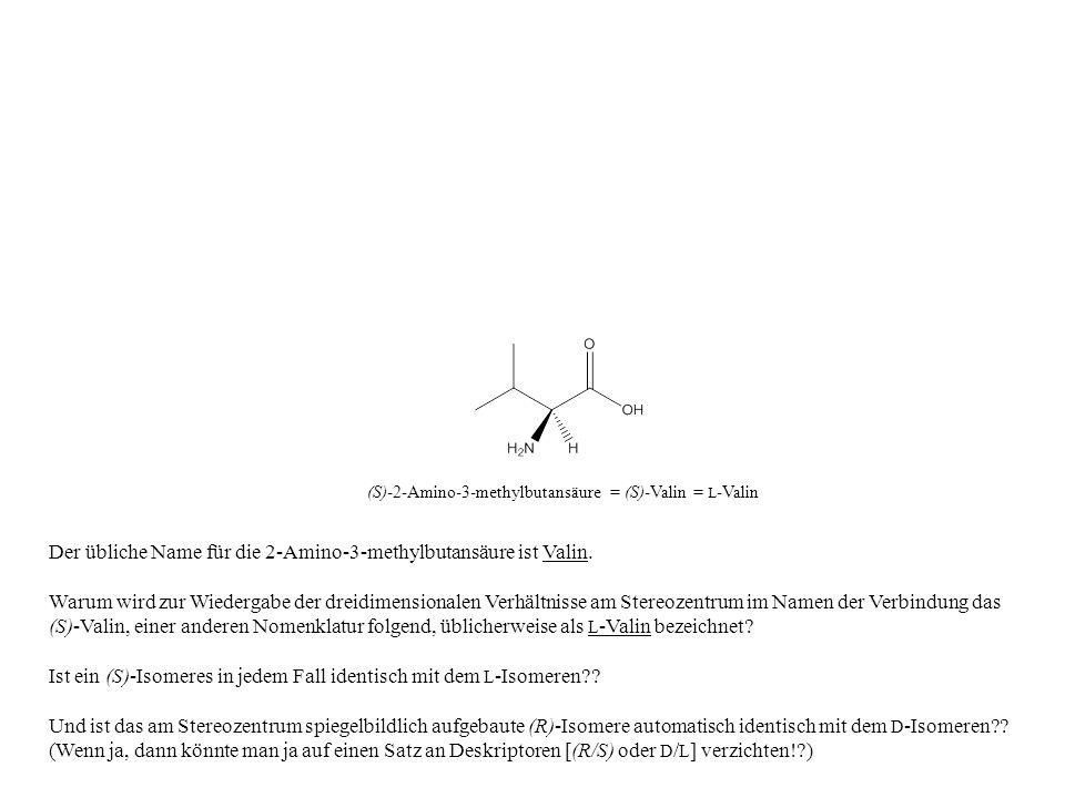 Der übliche Name für die 2-Amino-3-methylbutansäure ist Valin. Warum wird zur Wiedergabe der dreidimensionalen Verhältnisse am Stereozentrum im Namen