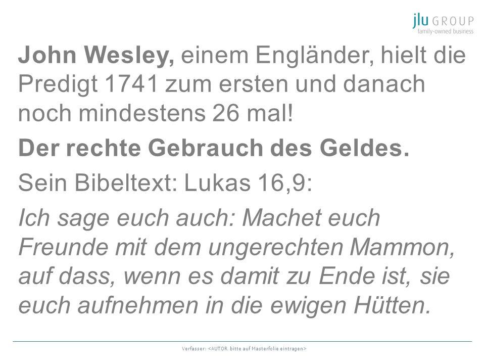 Verfasser: John Wesley, einem Engländer, hielt die Predigt 1741 zum ersten und danach noch mindestens 26 mal! Der rechte Gebrauch des Geldes. Sein Bib