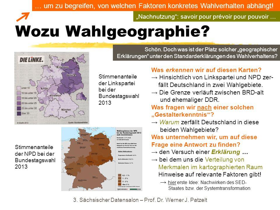 Wozu Wahlgeographie? 3. Sächsischer Datensalon – Prof. Dr. Werner J. Patzelt Stimmenanteile der Linkspartei bei der Bundestagswahl 2013 Was erkennen w
