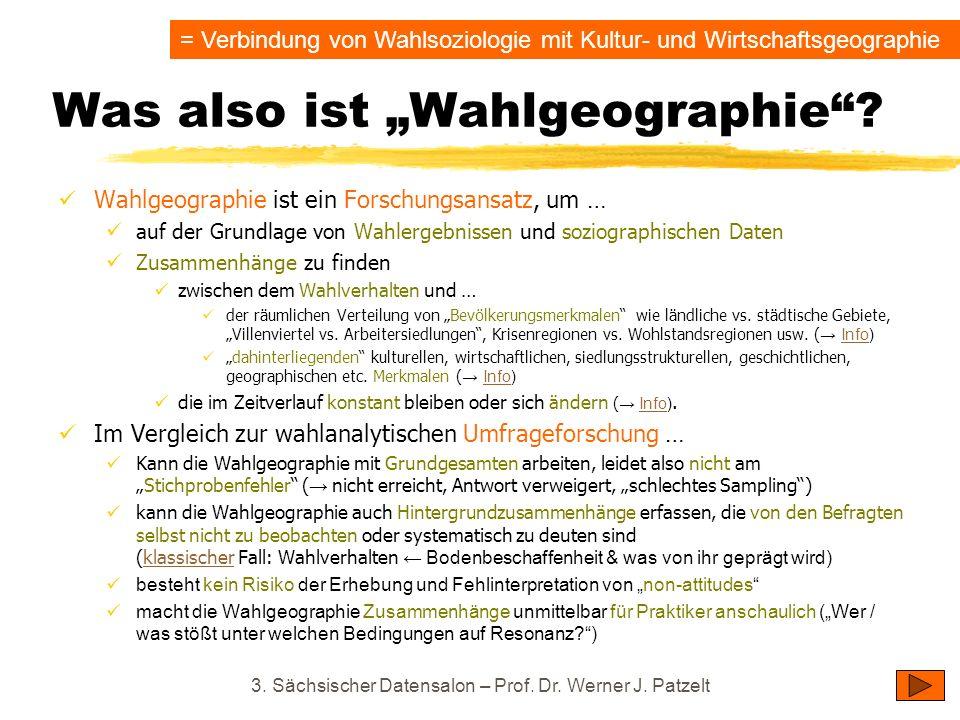 Was also ist Wahlgeographie? Wahlgeographie ist ein Forschungsansatz, um … auf der Grundlage von Wahlergebnissen und soziographischen Daten Zusammenhä