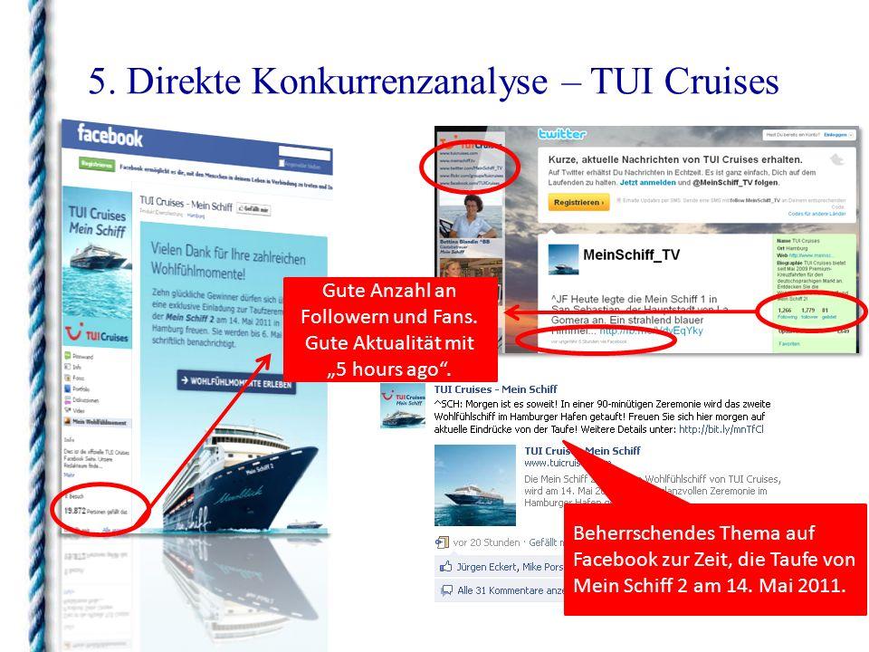 5. Direkte Konkurrenzanalyse – TUI Cruises Beherrschendes Thema auf Facebook zur Zeit, die Taufe von Mein Schiff 2 am 14. Mai 2011. Gute Anzahl an Fol