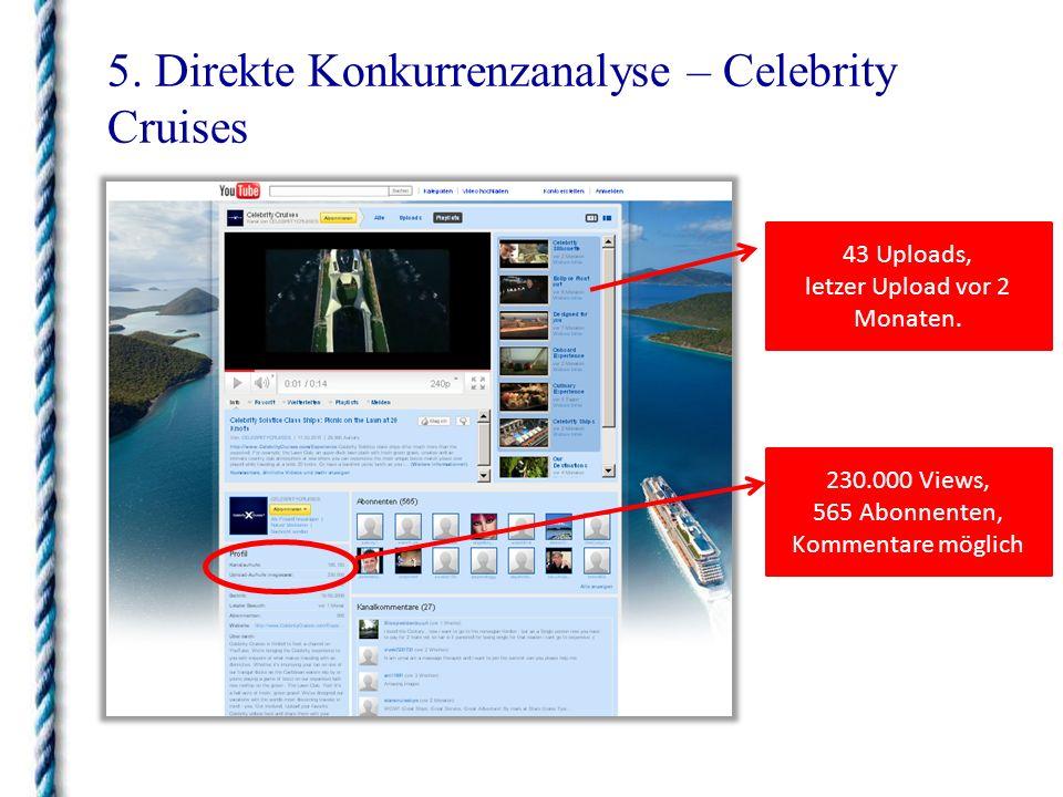 5. Direkte Konkurrenzanalyse – Celebrity Cruises 230.000 Views, 565 Abonnenten, Kommentare möglich 43 Uploads, letzer Upload vor 2 Monaten.