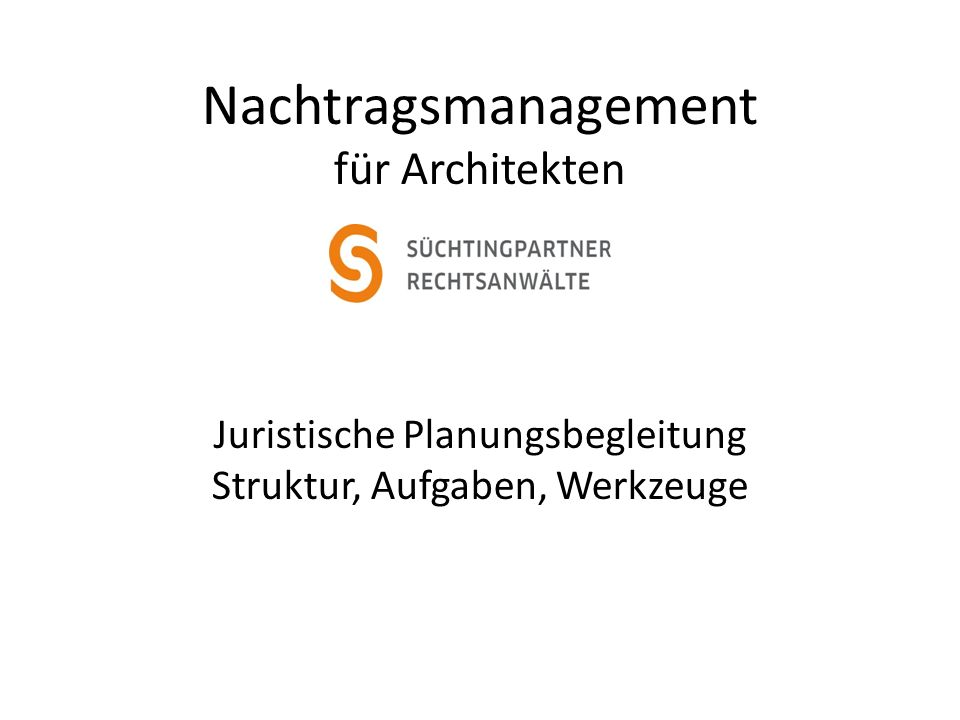 Nachtragsmanagement für Architekten Juristische Planungsbegleitung Struktur, Aufgaben, Werkzeuge