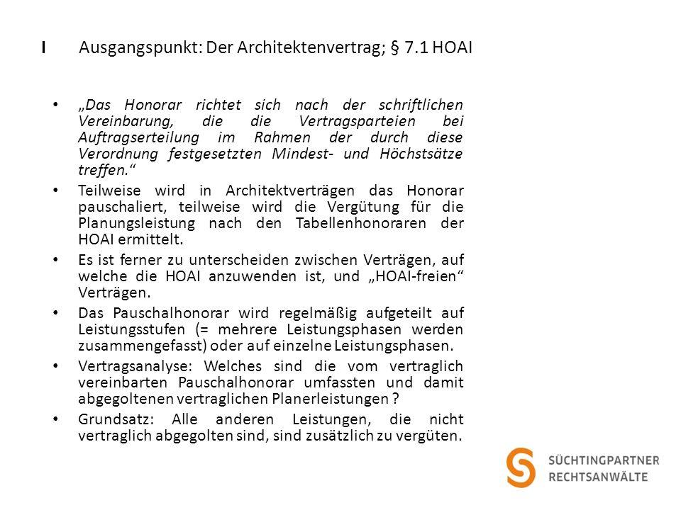 I Ausgangspunkt: Der Architektenvertrag; § 7.1 HOAI Das Honorar richtet sich nach der schriftlichen Vereinbarung, die die Vertragsparteien bei Auftragserteilung im Rahmen der durch diese Verordnung festgesetzten Mindest- und Höchstsätze treffen.