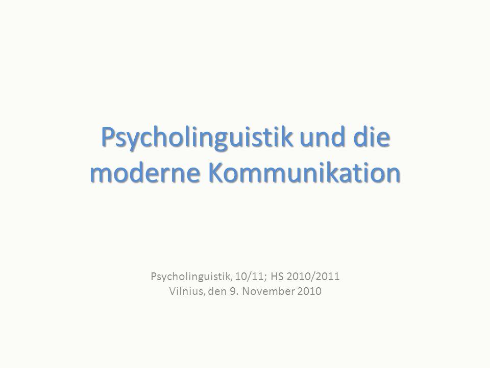 Psycholinguistik und die moderne Kommunikation Psycholinguistik, 10/11; HS 2010/2011 Vilnius, den 9. November 2010