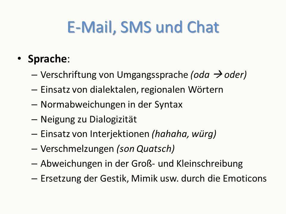 E-Mail, SMS und Chat Sprache: – Verschriftung von Umgangssprache (oda oder) – Einsatz von dialektalen, regionalen Wörtern – Normabweichungen in der Sy