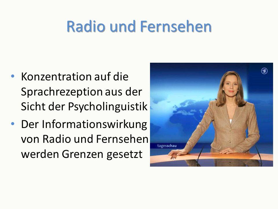 Radio und Fernsehen Konzentration auf die Sprachrezeption aus der Sicht der Psycholinguistik Der Informationswirkung von Radio und Fernsehen werden Gr