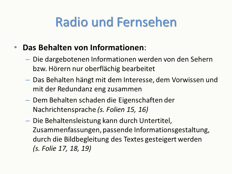 Radio und Fernsehen Das Behalten von Informationen: – Die dargebotenen Informationen werden von den Sehern bzw. Hörern nur oberflächig bearbeitet – Da