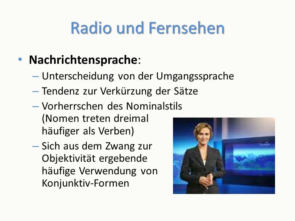 Radio und Fernsehen Nachrichtensprache: – Unterscheidung von der Umgangssprache – Tendenz zur Verkürzung der Sätze – Vorherrschen des Nominalstils (No