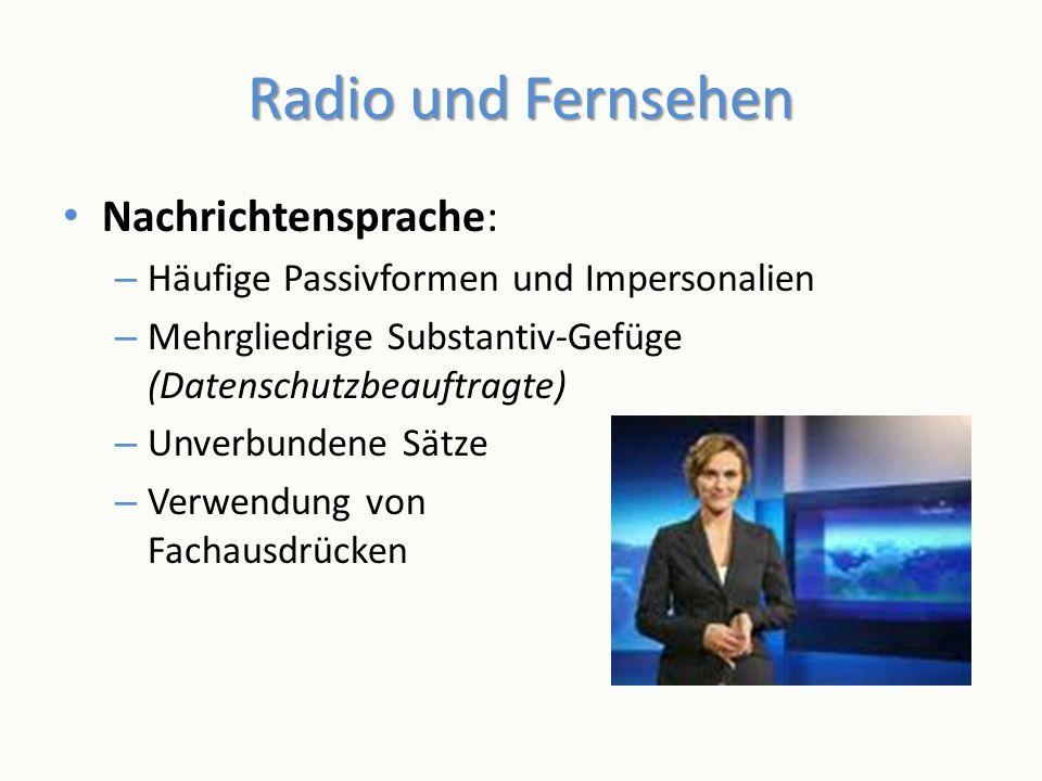 Radio und Fernsehen Nachrichtensprache: – Häufige Passivformen und Impersonalien – Mehrgliedrige Substantiv-Gefüge (Datenschutzbeauftragte) – Unverbun