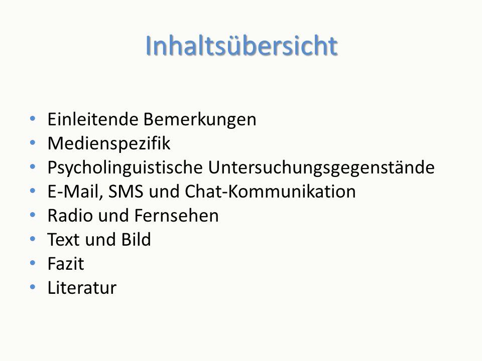Inhaltsübersicht Einleitende Bemerkungen Medienspezifik Psycholinguistische Untersuchungsgegenstände E-Mail, SMS und Chat-Kommunikation Radio und Fern