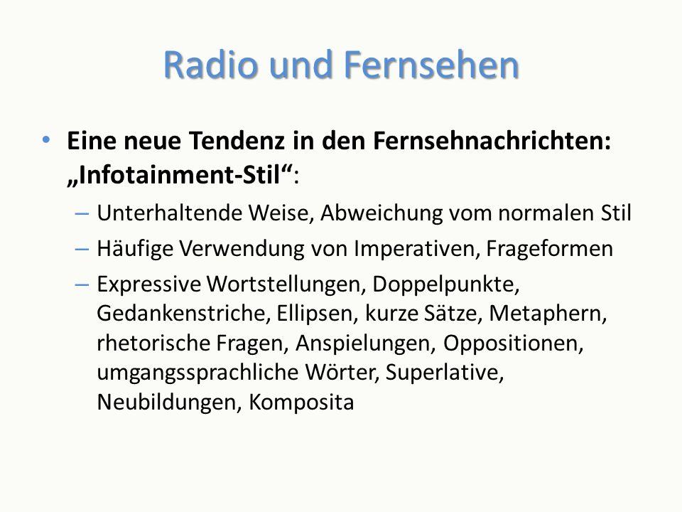 Radio und Fernsehen Eine neue Tendenz in den Fernsehnachrichten: Infotainment-Stil: – Unterhaltende Weise, Abweichung vom normalen Stil – Häufige Verw
