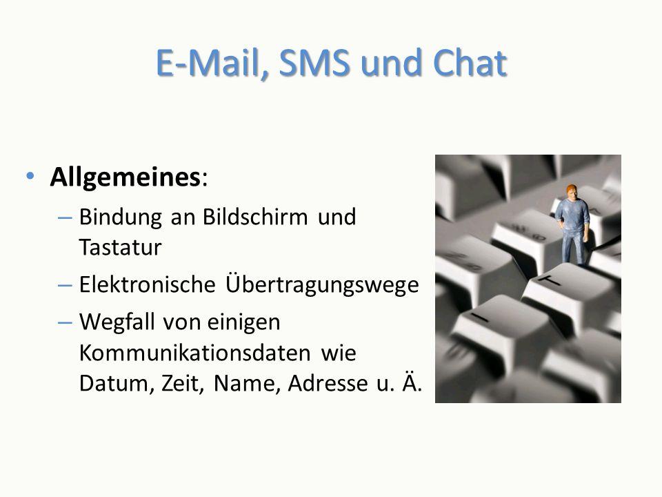 E-Mail, SMS und Chat Allgemeines: – Bindung an Bildschirm und Tastatur – Elektronische Übertragungswege – Wegfall von einigen Kommunikationsdaten wie