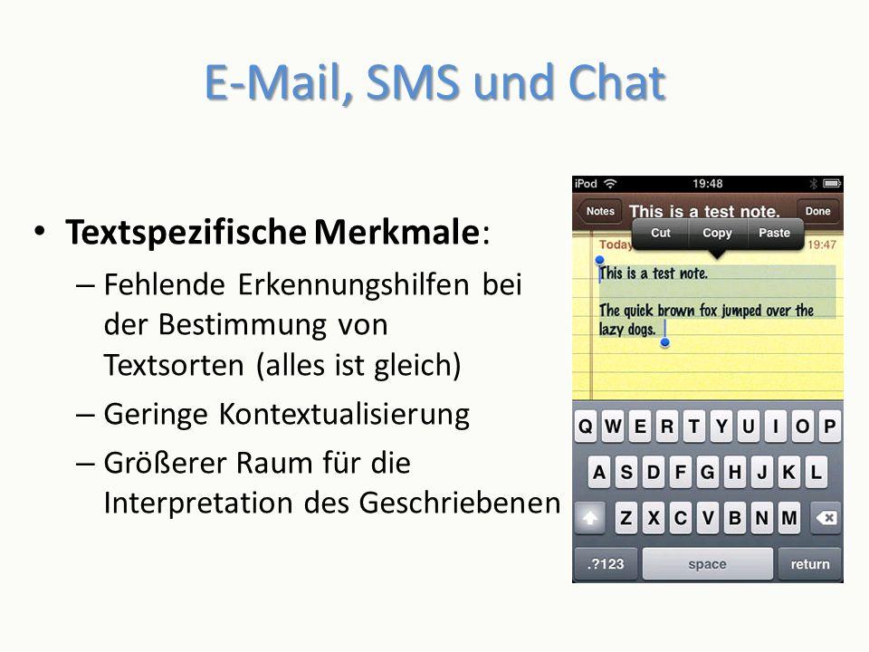 E-Mail, SMS und Chat Textspezifische Merkmale: – Fehlende Erkennungshilfen bei der Bestimmung von Textsorten (alles ist gleich) – Geringe Kontextualis
