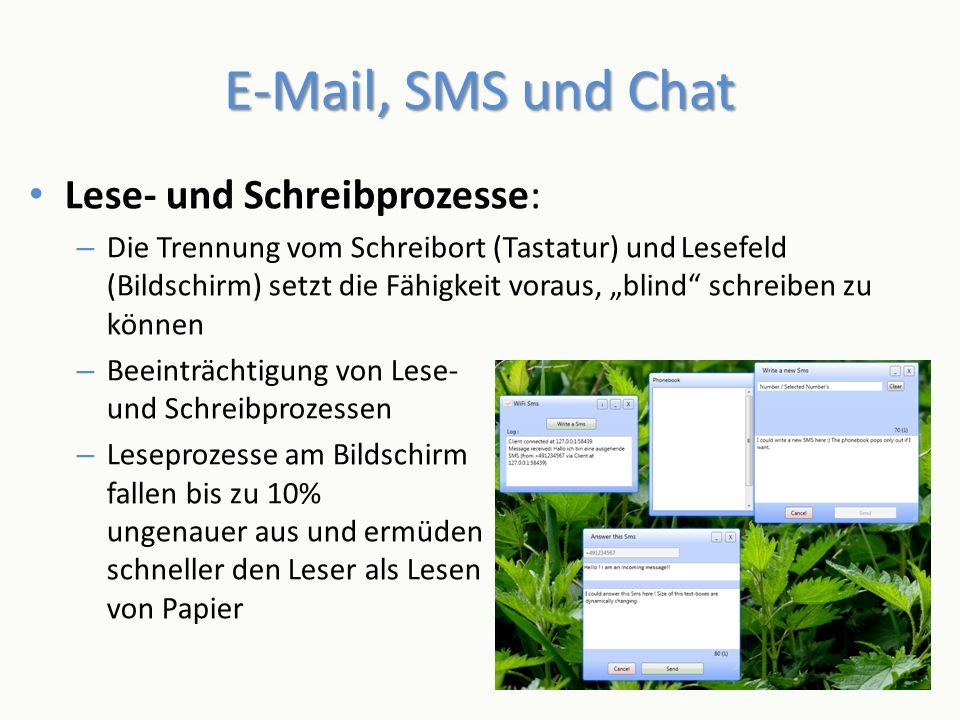 E-Mail, SMS und Chat Lese- und Schreibprozesse: – Die Trennung vom Schreibort (Tastatur) und Lesefeld (Bildschirm) setzt die Fähigkeit voraus, blind s