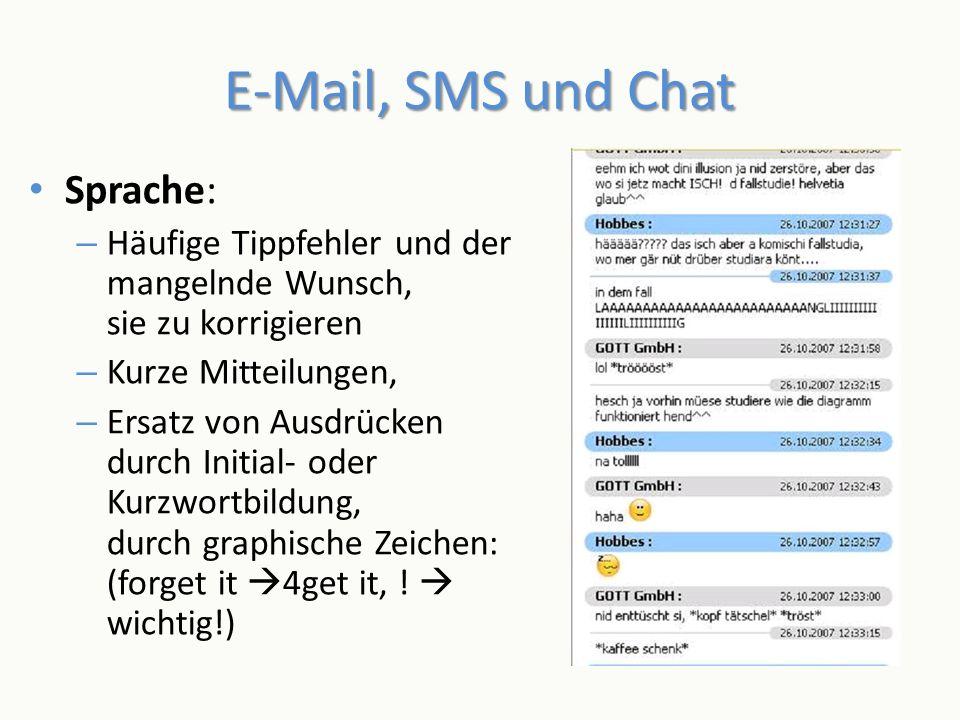 E-Mail, SMS und Chat Sprache: – Häufige Tippfehler und der mangelnde Wunsch, sie zu korrigieren – Kurze Mitteilungen, – Ersatz von Ausdrücken durch In