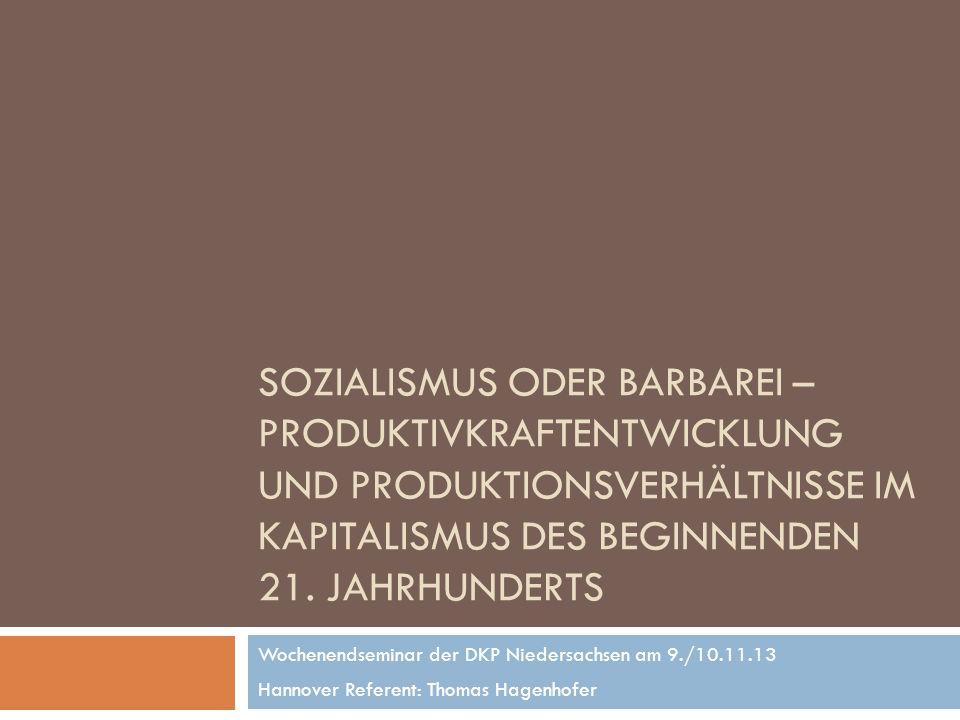 SOZIALISMUS ODER BARBAREI – PRODUKTIVKRAFTENTWICKLUNG UND PRODUKTIONSVERHÄLTNISSE IM KAPITALISMUS DES BEGINNENDEN 21.