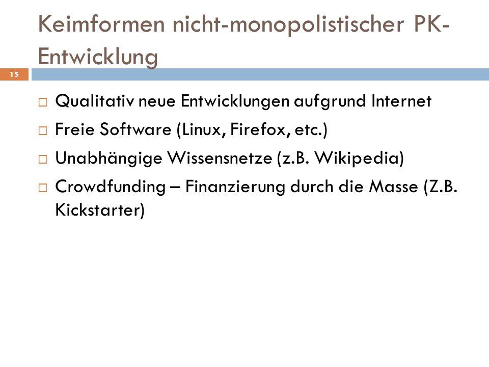 Keimformen nicht-monopolistischer PK- Entwicklung Qualitativ neue Entwicklungen aufgrund Internet Freie Software (Linux, Firefox, etc.) Unabhängige Wissensnetze (z.B.
