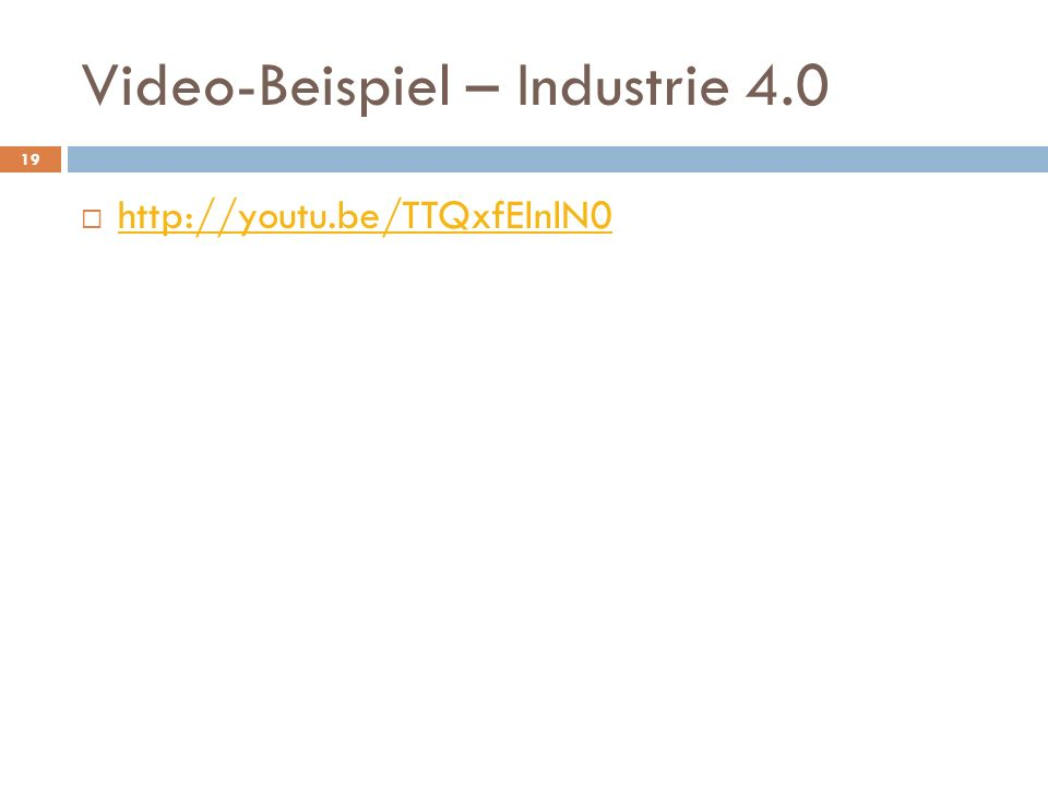 Video-Beispiel – Industrie 4.0 19 http://youtu.be/TTQxfElnlN0