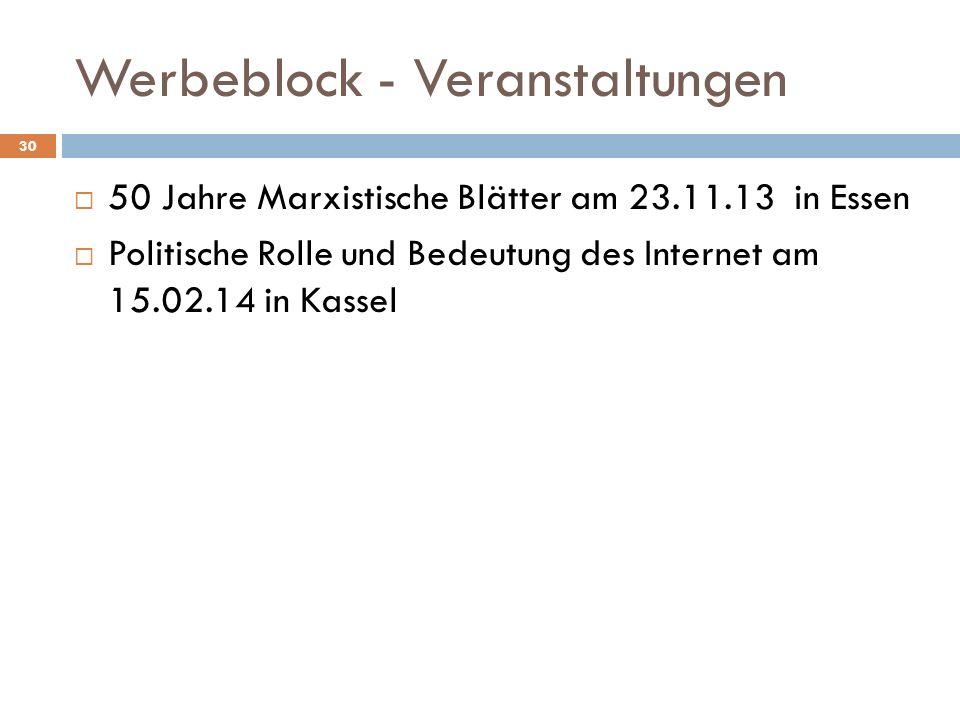 Werbeblock - Veranstaltungen 50 Jahre Marxistische Blätter am 23.11.13 in Essen Politische Rolle und Bedeutung des Internet am 15.02.14 in Kassel 30