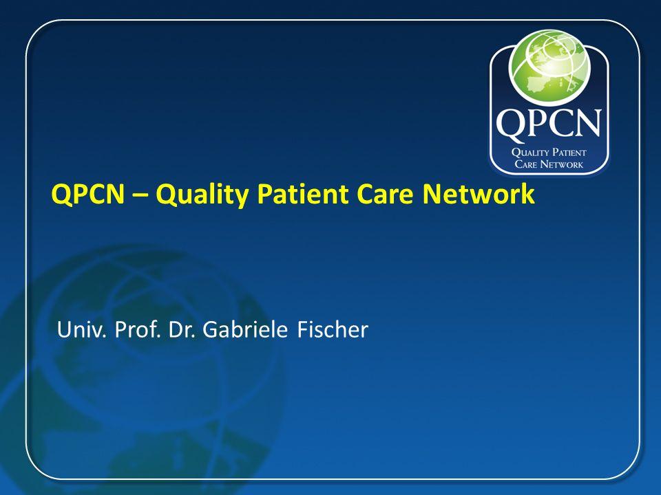 QPCN – Quality Patient Care Network Univ. Prof. Dr. Gabriele Fischer