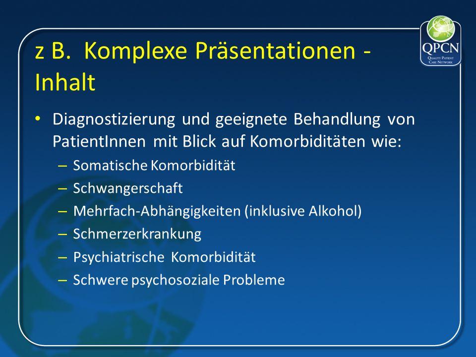 z B. Komplexe Präsentationen - Inhalt Diagnostizierung und geeignete Behandlung von PatientInnen mit Blick auf Komorbiditäten wie: – Somatische Komorb