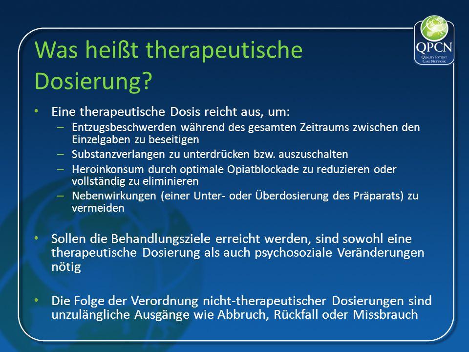 Was heißt therapeutische Dosierung? Eine therapeutische Dosis reicht aus, um: – Entzugsbeschwerden während des gesamten Zeitraums zwischen den Einzelg