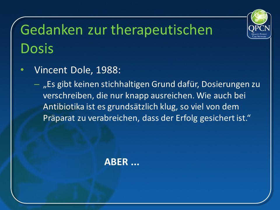 Gedanken zur therapeutischen Dosis Vincent Dole, 1988: – Es gibt keinen stichhaltigen Grund dafür, Dosierungen zu verschreiben, die nur knapp ausreich