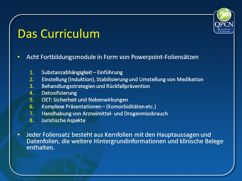 Das Curriculum Acht Fortbildungsmodule in Form von Powerpoint-Foliensätzen 1.Substanzabhängigkeit – Einführung 2.Einstellung (Induktion), Stabilisieru