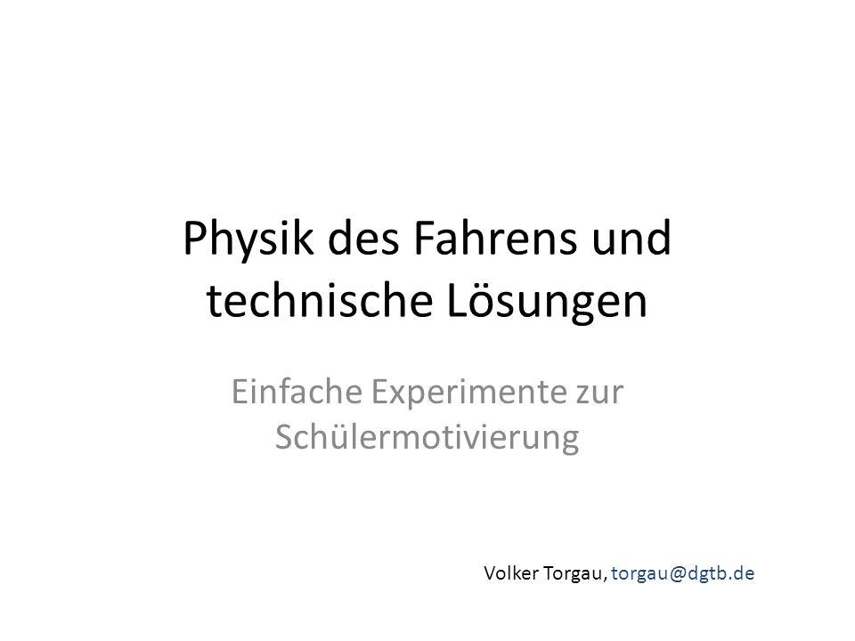 Physik des Fahrens und technische Lösungen Einfache Experimente zur Schülermotivierung Volker Torgau, torgau@dgtb.de