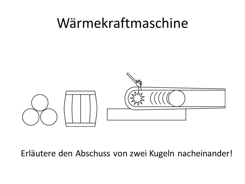 Wärmekraftmaschine Erläutere den Abschuss von zwei Kugeln nacheinander!